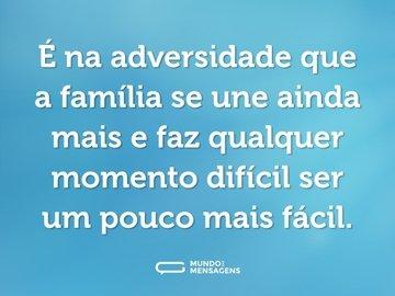 É na adversidade que a família se une ainda mais e faz qualquer momento difícil ser um pouco mais fácil.