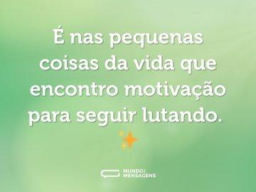 É nas pequenas coisas da vida que encontro motivação para seguir lutando. ✨