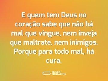 E quem tem Deus no coração sabe que não há mal que vingue, nem inveja que maltrate, nem inimigos. Porque para todo mal, há cura.