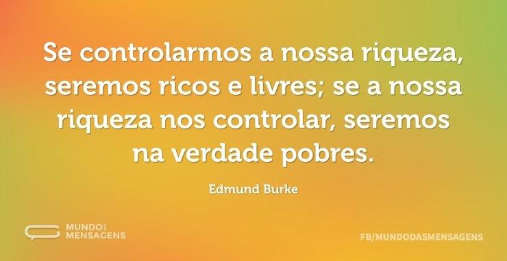 Se controlarmos a nossa riqueza, seremos...