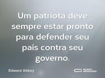 Um patriota deve sempre estar pronto para defender seu país contra seu governo.