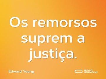 Os remorsos suprem a justiça.