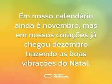 Em nosso calendário ainda é novembro, mas em nossos corações já chegou dezembro trazendo as boas vibrações do Natal.