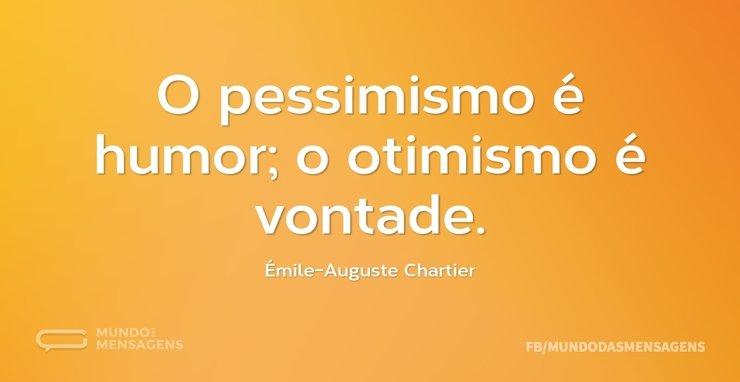 O pessimismo é humor; o otimismo é vonta...