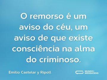 O remorso é um aviso do céu, um aviso de que existe consciência na alma do criminoso.