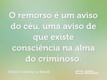 O remorso é um aviso do céu, uma aviso de que existe consciência na alma do criminoso.
