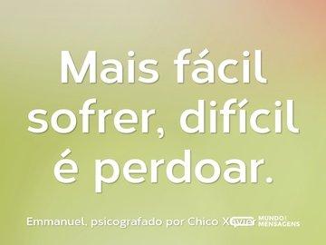 Mais fácil sofrer, difícil é perdoar.