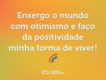 Enxergo o mundo com otimismo e faço da positividade minha forma de viver! 🌈