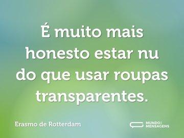 É muito mais honesto estar nu do que usar roupas transparentes.