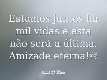 Estamos juntos há mil vidas e esta não será a última. Amizade eterna!♾️