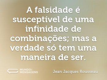 A falsidade é susceptível de uma infinidade de combinações; mas a verdade só tem uma maneira de ser.