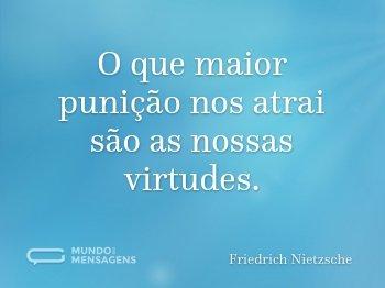 O que maior punição nos atrai são as nossas virtudes.