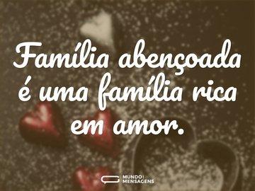 Família abençoada é uma família rica em amor.
