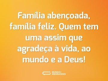 Família abençoada, família feliz. Quem tem uma assim que agradeça à vida, ao mundo e a Deus!