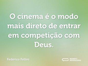 O cinema é o modo mais direto de entrar em competição com Deus.