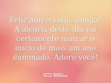 Feliz aniversário, amiga! A alegria deste dia vai certamente marcar o início de mais um ano iluminado. Adoro você!