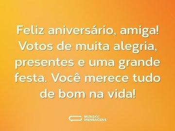 Feliz aniversário, amiga! Votos de muita alegria, presentes e uma grande festa. Você merece tudo de bom na vida!