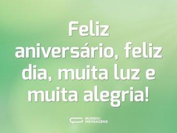 Feliz aniversário, feliz dia, muita luz e muita alegria!