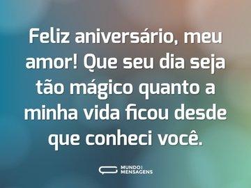 Feliz aniversário, meu amor! Que seu dia seja tão mágico quanto a minha vida ficou desde que conheci você.