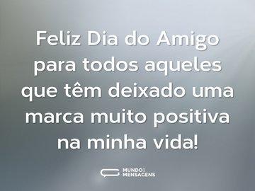 Feliz Dia do Amigo para todos aqueles que têm deixado uma marca muito positiva na minha vida!