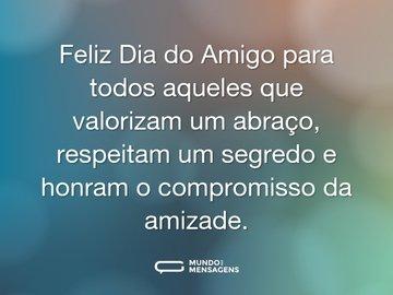 Feliz Dia do Amigo para todos aqueles que valorizam um abraço, respeitam um segredo e honram o compromisso da amizade.