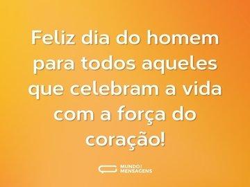 Feliz dia do homem para todos aqueles que celebram a vida com a força do coração!