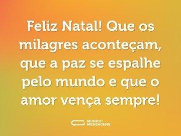 Feliz Natal! Que os milagres aconteçam, que a paz se espalhe pelo mundo e que o amor vença sempre!