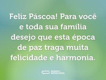 Feliz Páscoa! Para você e toda sua família desejo que esta época de paz traga muita felicidade e harmonia.
