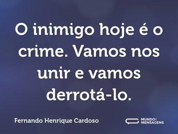 O inimigo hoje é o crime. Vamos nos unir e vamos derrotá-lo.