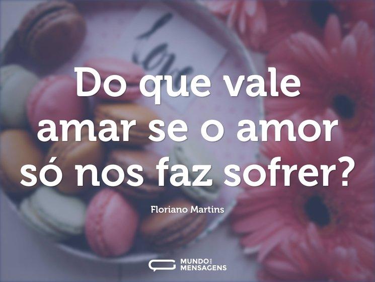Do Que Vale Amar Se O Amor Só Nos Faz So