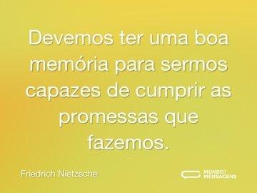Devemos ter uma boa memória para sermos capazes de cumprir as promessas que fazemos.