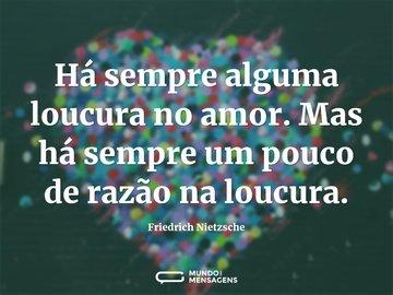 Há sempre alguma loucura no amor. Mas há sempre um pouco de razão na loucura.