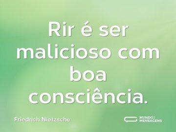 Rir é ser malicioso com boa consciência.