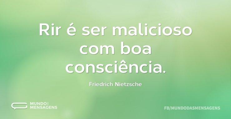 Rir é ser malicioso com boa consciência...