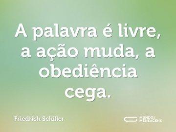 A palavra é livre, a ação muda, a obediência cega.