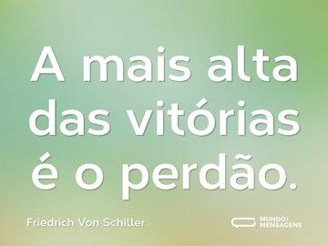 A mais alta das vitórias é o perdão.