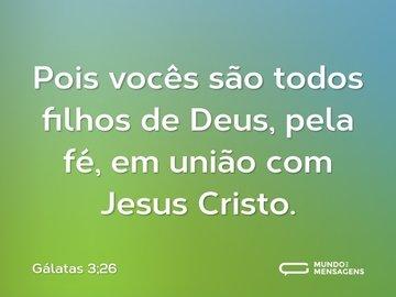 Pois vocês são todos filhos de Deus, pela fé, em união com Jesus Cristo.