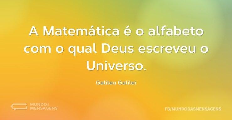 A Matemática é o alfabeto com o qual Deu...
