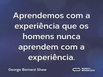 Aprendemos com a experiência que os homens nunca aprendem com a experiência.