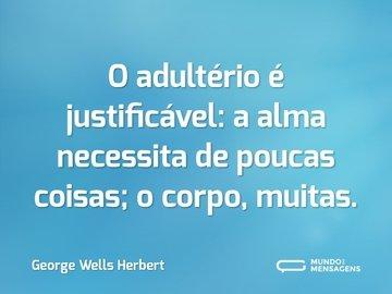 O adultério é justificável: a alma necessita de poucas coisas; o corpo, muitas.