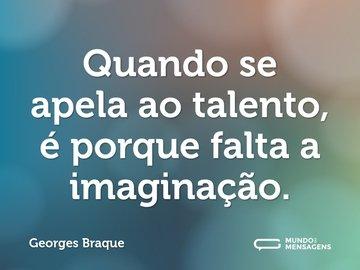 Quando se apela ao talento, é porque falta a imaginação.