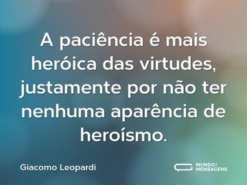 A paciência é mais heróica das virtudes, justamente por não ter nenhuma aparência de heroísmo.