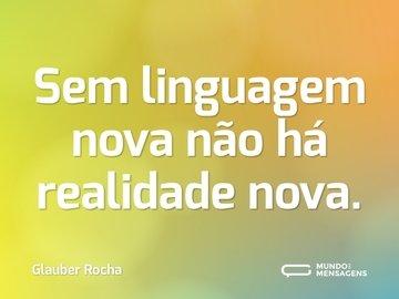 Sem linguagem nova não há realidade nova.