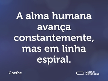 A alma humana avança constantemente, mas em linha espiral.