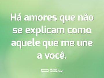 Há amores que não se explicam como aquele que me une a você.