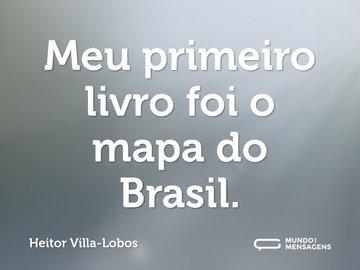 Meu primeiro livro foi o mapa do Brasil.