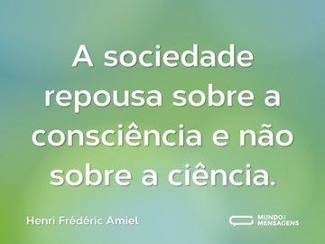 A sociedade repousa sobre a consciência e não sobre a ciência.