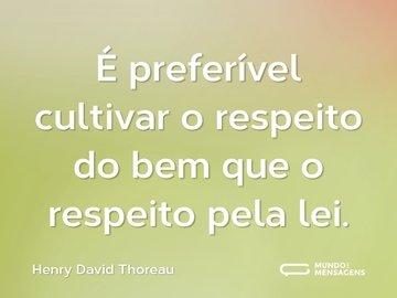 É preferível cultivar o respeito do bem que o respeito pela lei.