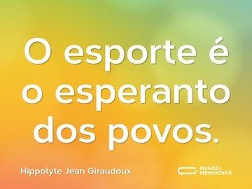 O esporte é o esperanto dos povos.
