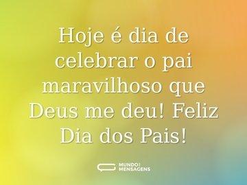 Hoje é dia de celebrar o pai maravilhoso que Deus me deu! Feliz Dia dos Pais!
